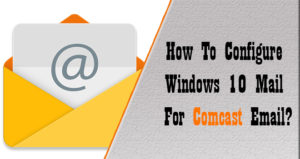 How To Configure Comcast With Windows 10 Add Comcast In Windows