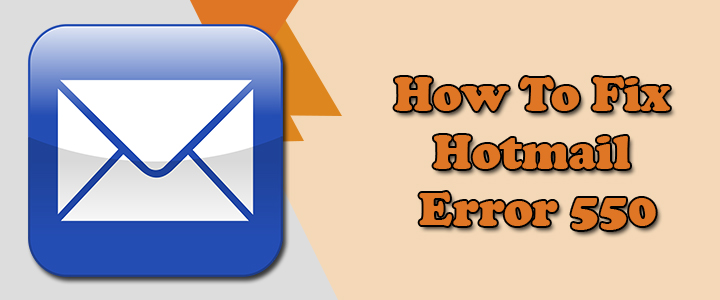 Error 550: How To Fix Hotmail Error? Solution Here