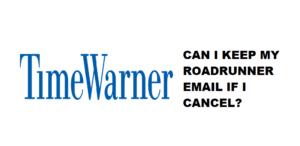 can-i-keep-my-roadrunner-email-address-if-i-cancel-time-warner